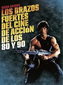 Los brazos fuertes del cine de acción de los 80 y 90 - Portada libro